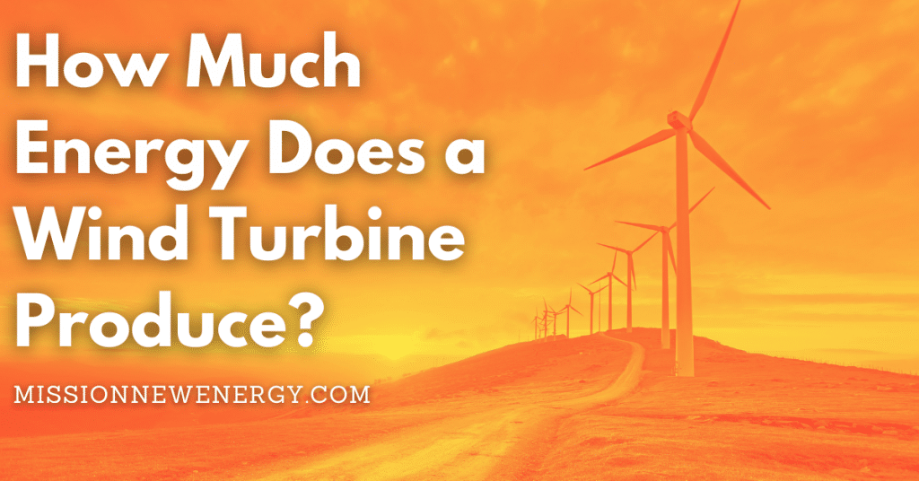 How Much Energy Does a Wind Turbine Produce?