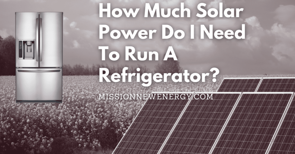 How Much Solar Power Do I Need To Run A Refrigerator?