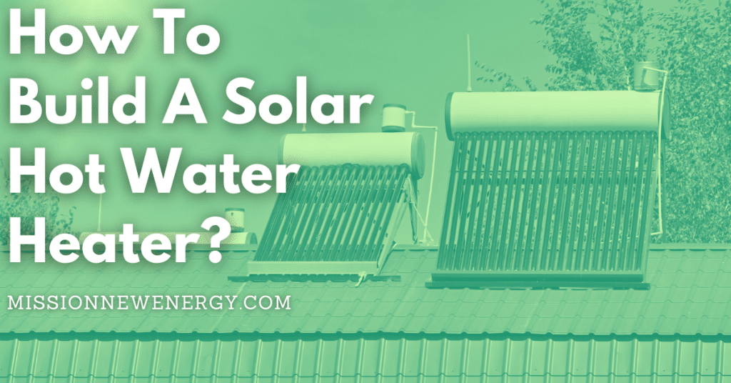 How To Build A Solar Hot Water Heater?