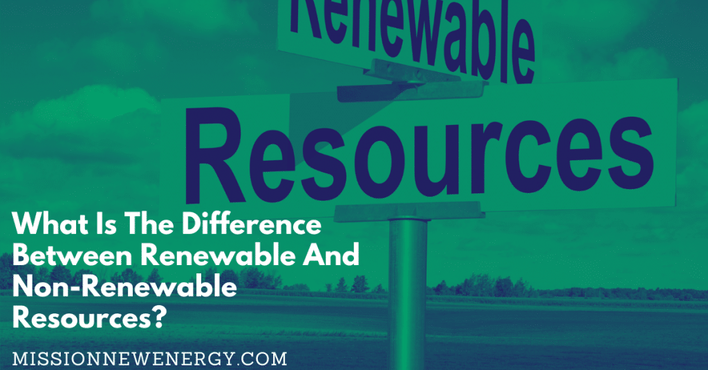 What Is The Difference Between Renewable And Non-Renewable Resources