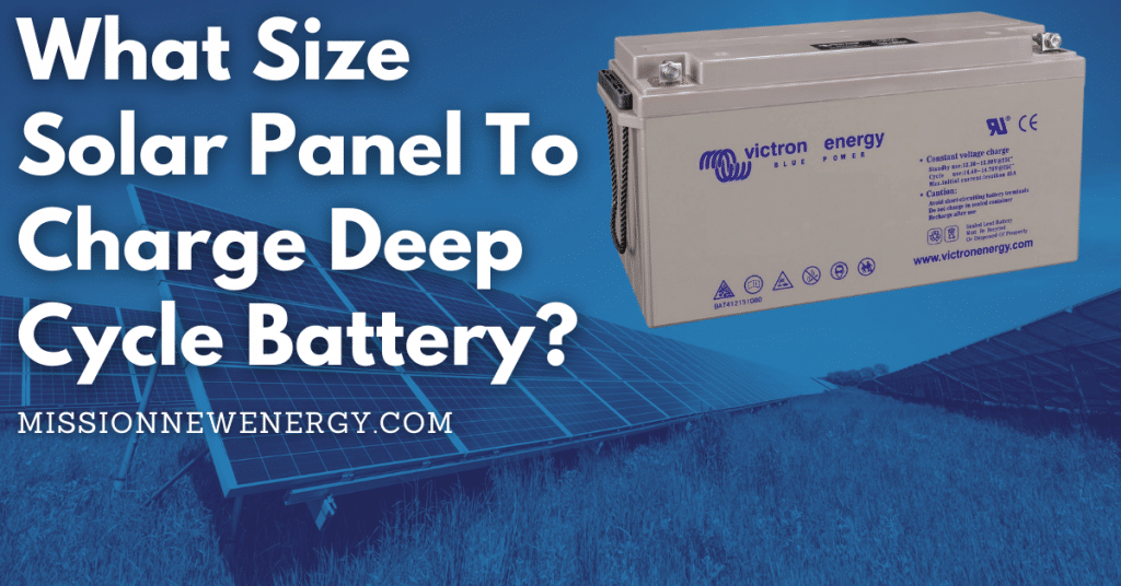 What Size Solar Panel To Charge Deep Cycle Battery?